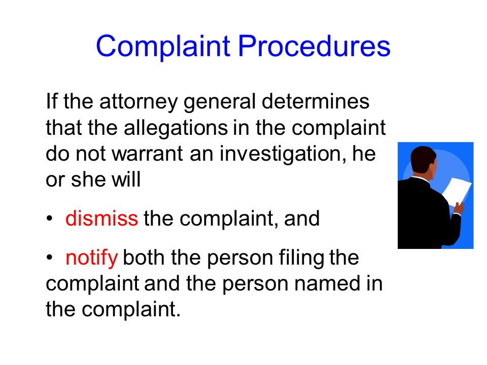 In all other cases, the attorney general (or independent counsel) reviews each complaint to determine whether it is properly completed; and contains a
