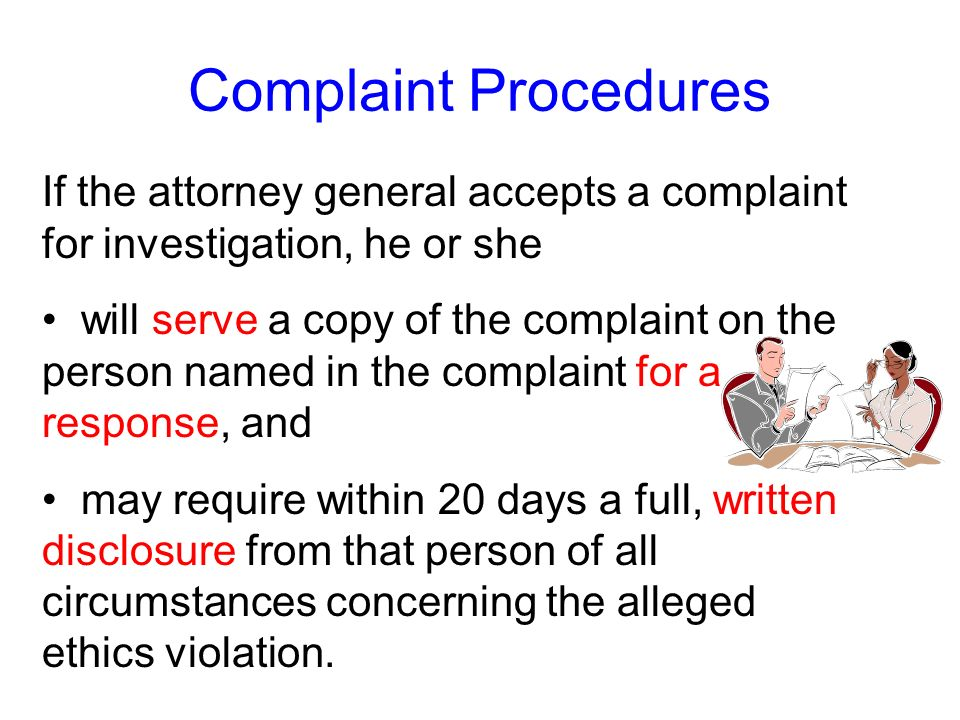 If the attorney general accepts a complaint, he or she may investigate it or refer it to the appropriate designated ethics supervisor. Complaint Proce