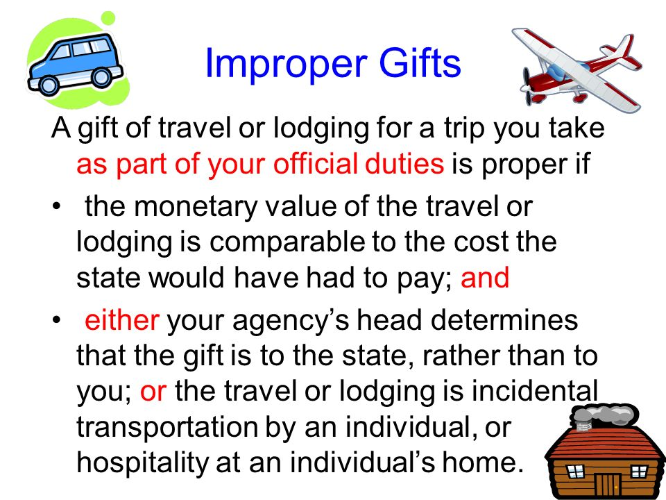 Improper Gifts An occasional gift worth $50 or less is presumed to be proper (unless the gift is from a lobbyist).