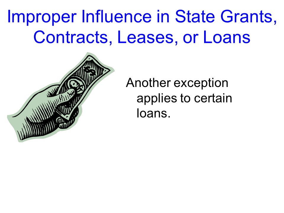 Improper Influence in State Grants, Contracts, Leases, or Loans You and your family members may have interests in competitively solicited grants, cont