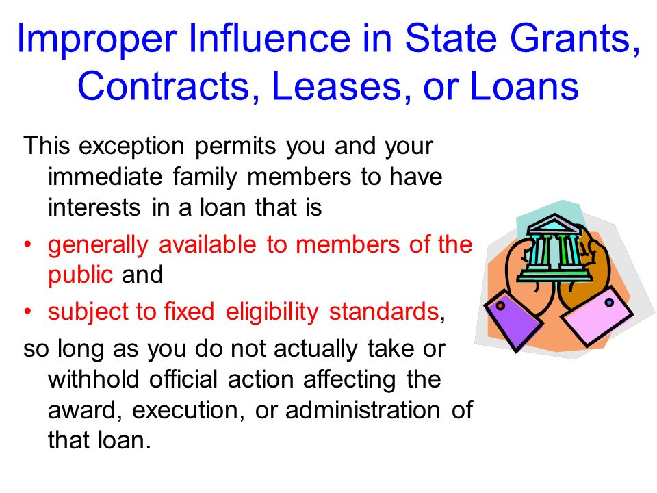 Improper Influence in State Grants, Contracts, Leases, or Loans Another exception applies to certain loans.