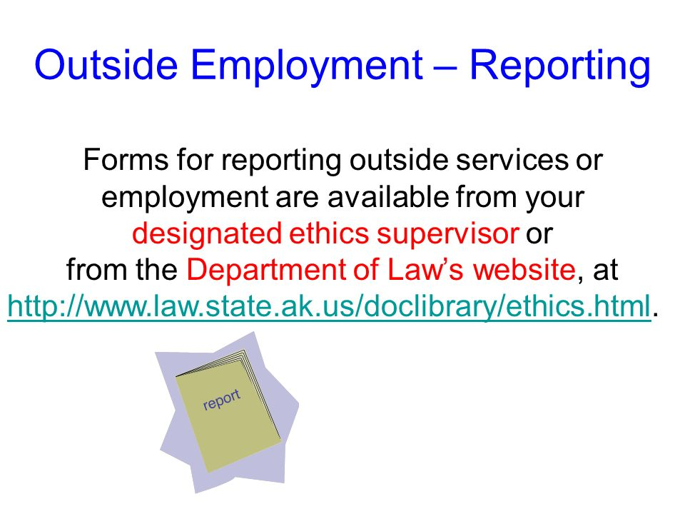 Outside Employment – Reporting An executive branch employee rendering services for compensation or employed outside the employees agency must report t