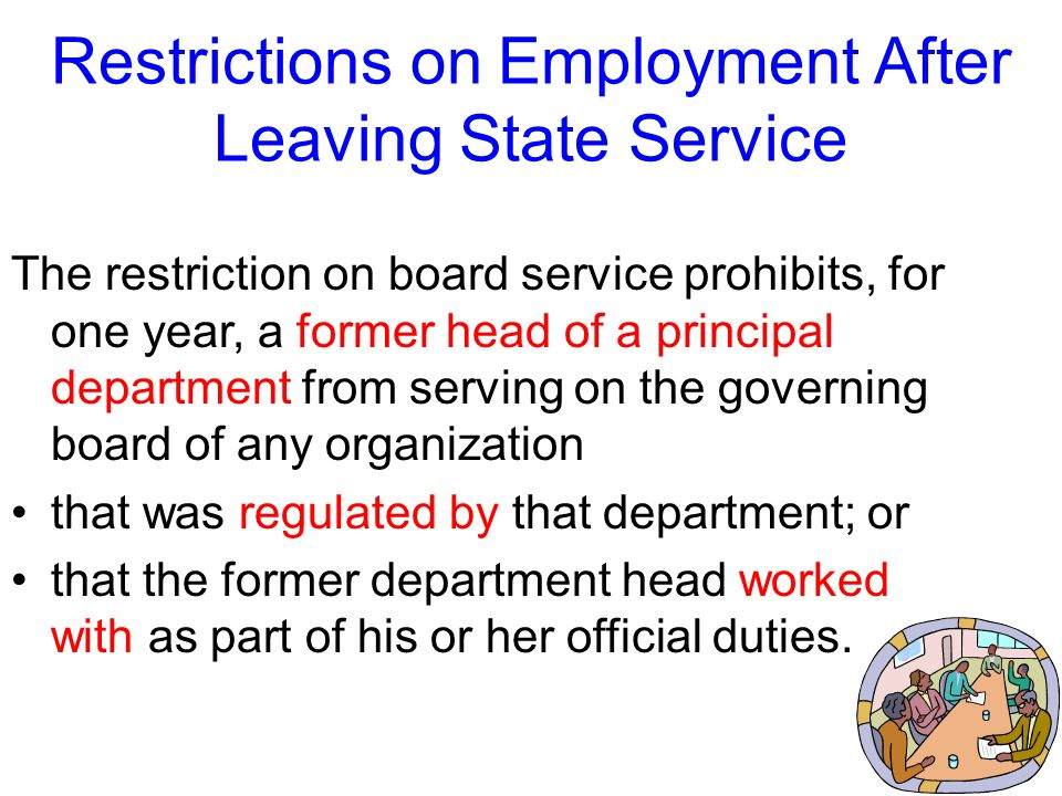 Restrictions on Employment After Leaving State Service The Ethics Acts third restriction on employment after leaving state service prohibits certain f