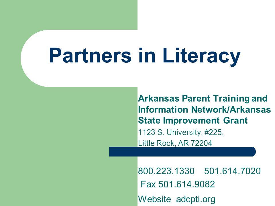 Partners in Literacy Arkansas Parent Training and Information Network/Arkansas State Improvement Grant 1123 S. University, #225, Little Rock, AR 72204