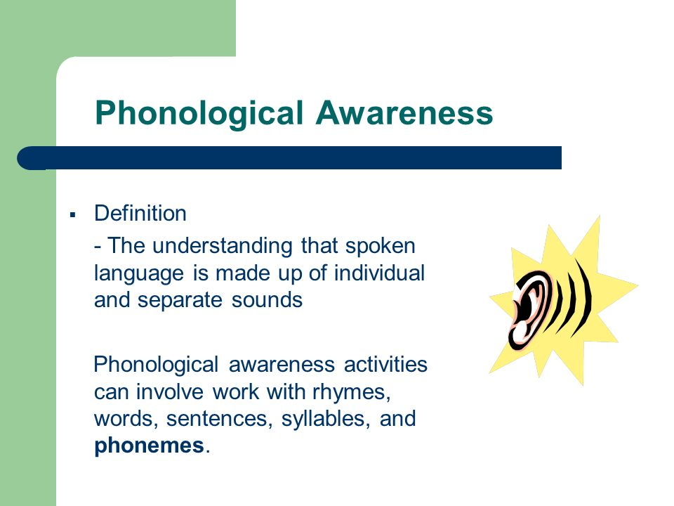 Phonological Awareness Definition - The understanding that spoken language is made up of individual and separate sounds Phonological awareness activit