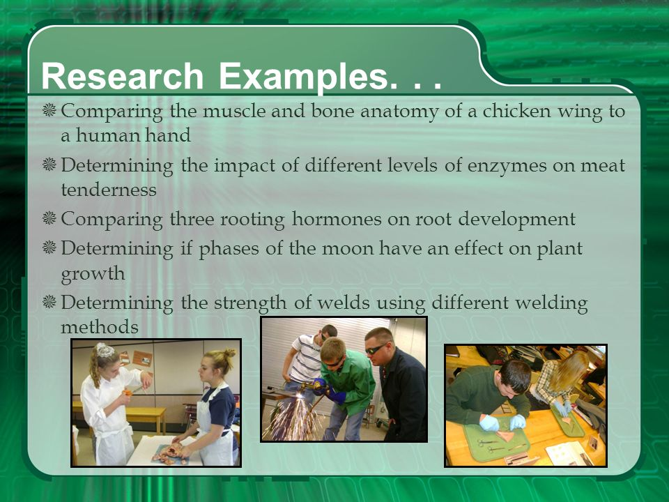 Research SAE The purpose of the experiment is to provide students hands-on experience in: Verifying, learning, or demonstrating scientific principles