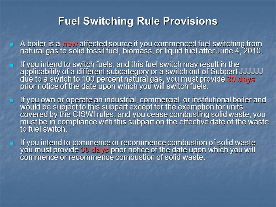 Fuel Switching Rule Provisions A boiler is a new affected source if you commenced fuel switching from natural gas to solid fossil fuel, biomass, or li