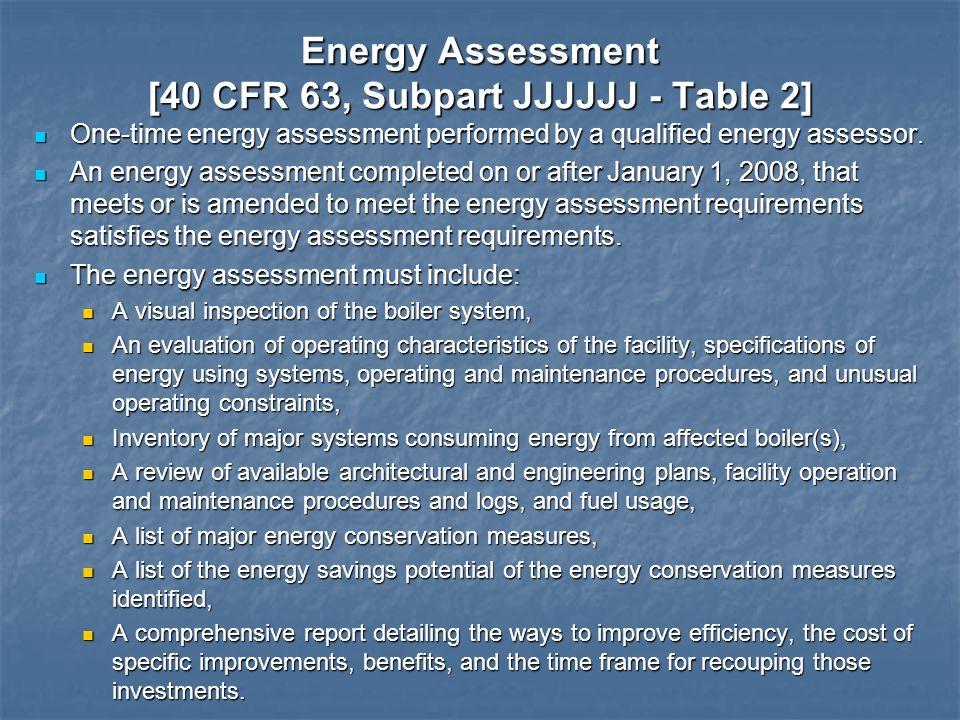 Energy Assessment [40 CFR 63, Subpart JJJJJJ - Table 2] One-time energy assessment performed by a qualified energy assessor. One-time energy assessmen