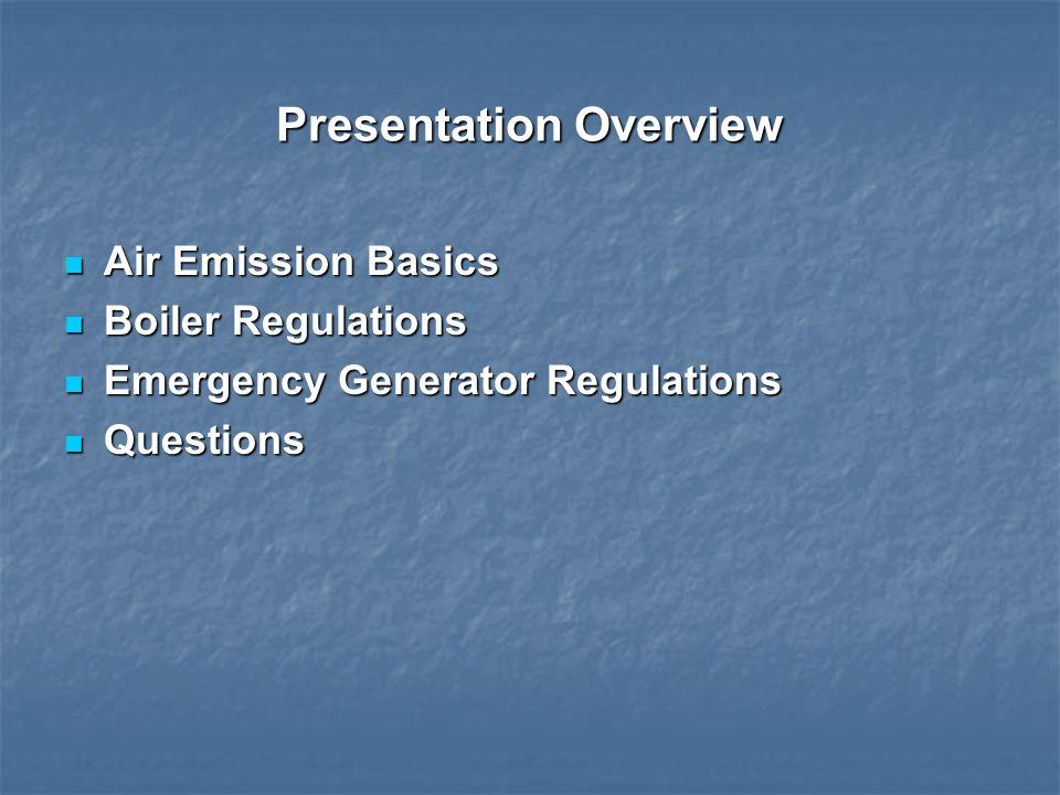 Presentation Overview Air Emission Basics Air Emission Basics Boiler Regulations Boiler Regulations Emergency Generator Regulations Emergency Generato