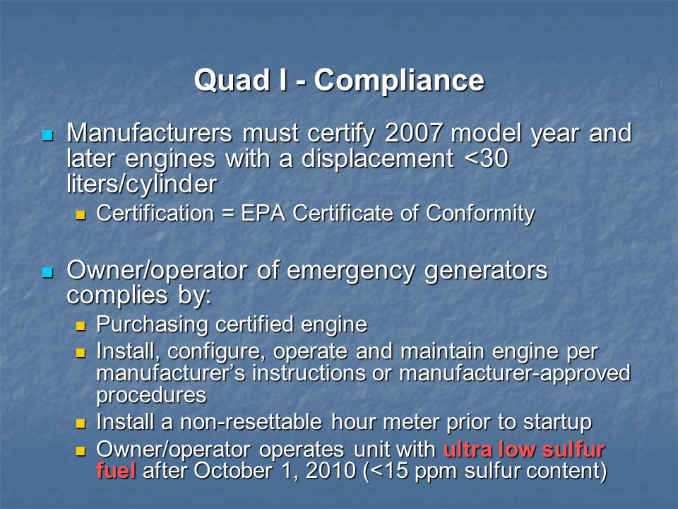 Quad I - Compliance Manufacturers must certify 2007 model year and later engines with a displacement <30 liters/cylinder Manufacturers must certify 20