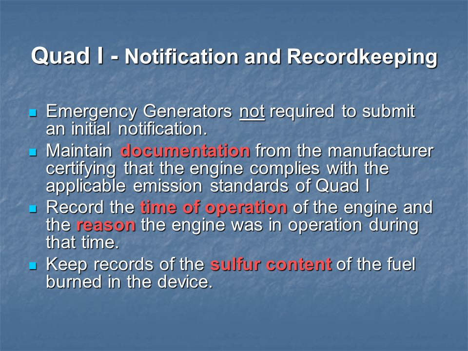 Quad I - Notification and Recordkeeping Emergency Generators not required to submit an initial notification. Emergency Generators not required to subm