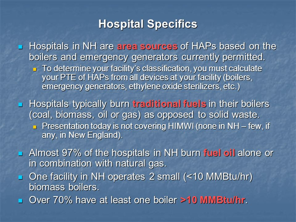 Hospital Specifics Hospitals in NH are area sources of HAPs based on the boilers and emergency generators currently permitted. Hospitals in NH are are