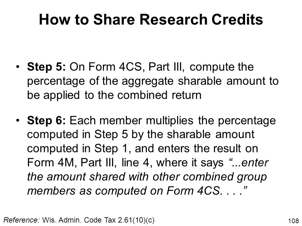 108 Step 5: On Form 4CS, Part III, compute the percentage of the aggregate sharable amount to be applied to the combined return Step 6: Each member mu