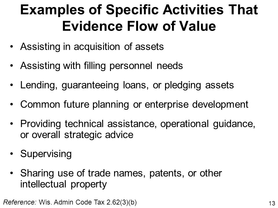13 Examples of Specific Activities That Evidence Flow of Value Assisting in acquisition of assets Assisting with filling personnel needs Lending, guar