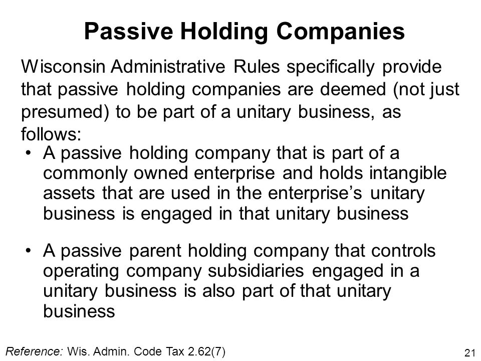 21 Passive Holding Companies A passive holding company that is part of a commonly owned enterprise and holds intangible assets that are used in the en