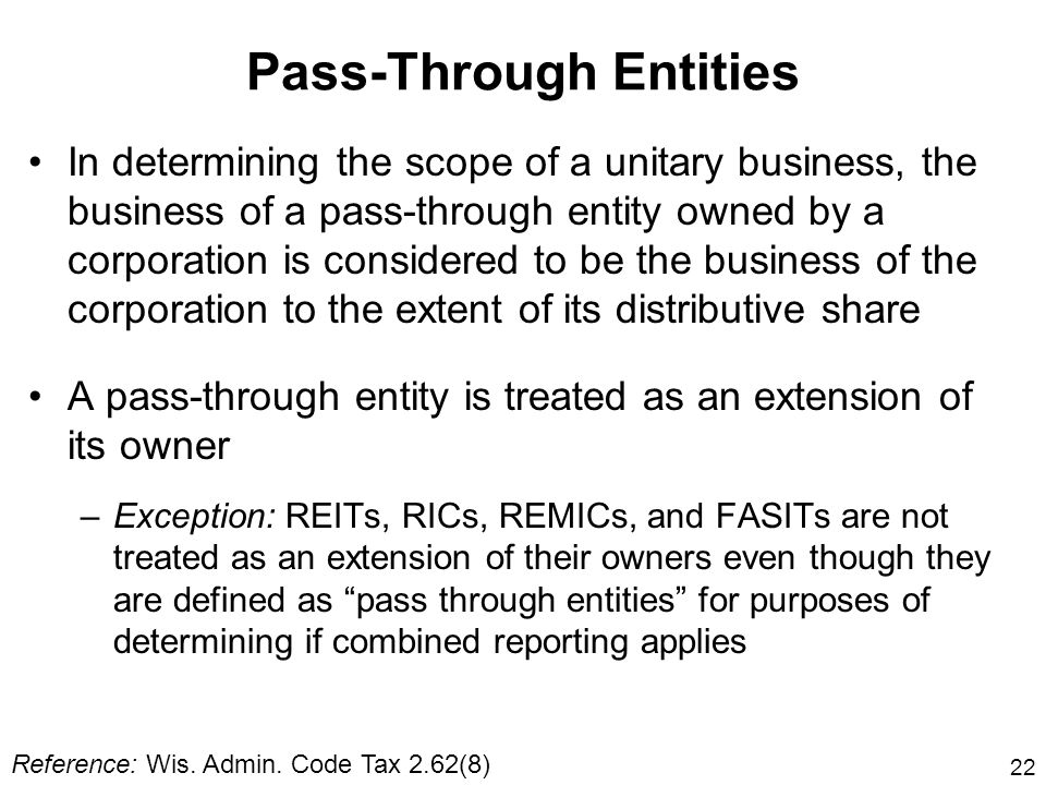 22 Pass-Through Entities In determining the scope of a unitary business, the business of a pass-through entity owned by a corporation is considered to