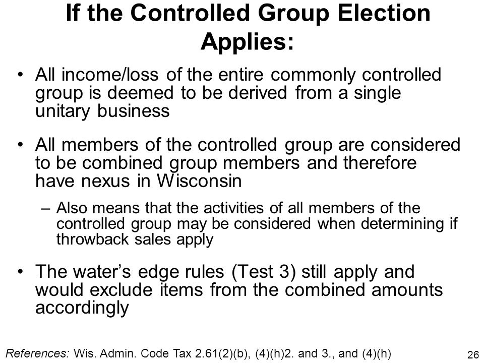 26 If the Controlled Group Election Applies: All income/loss of the entire commonly controlled group is deemed to be derived from a single unitary bus