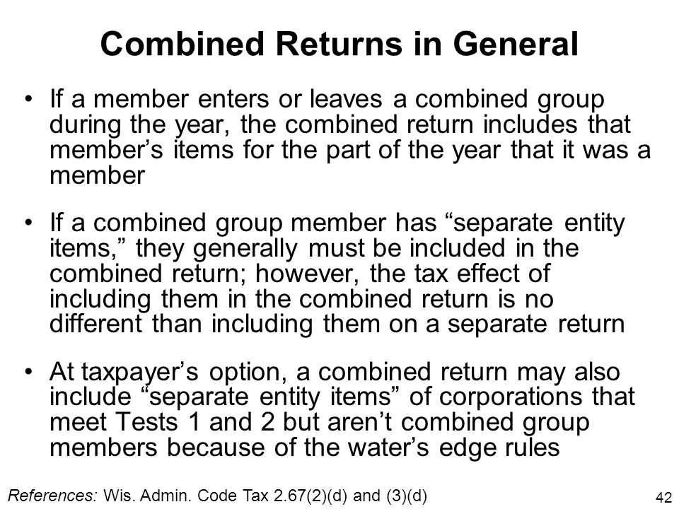 42 Combined Returns in General If a member enters or leaves a combined group during the year, the combined return includes that members items for the