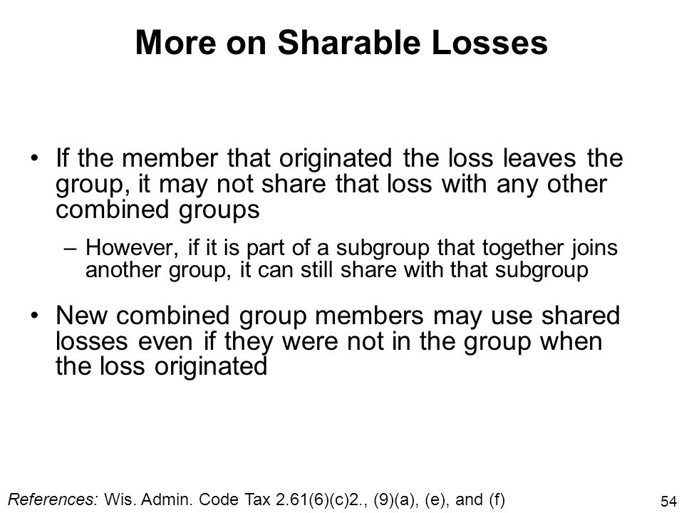 54 More on Sharable Losses If the member that originated the loss leaves the group, it may not share that loss with any other combined groups –However