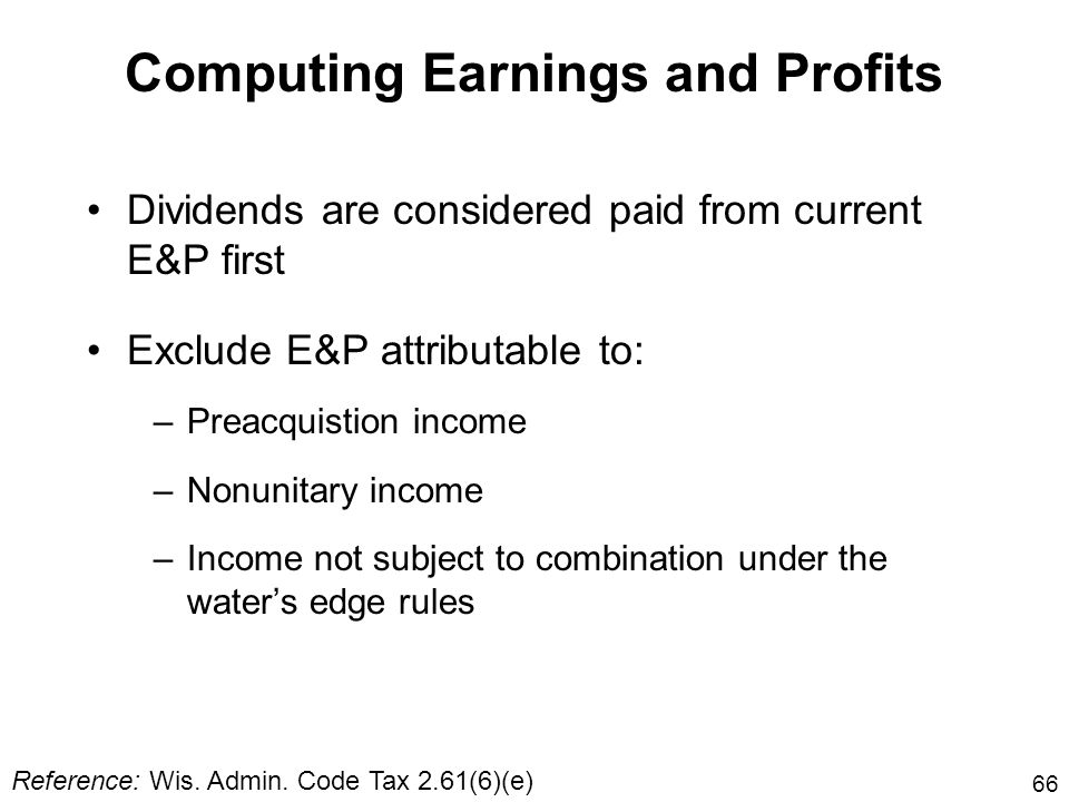 66 Computing Earnings and Profits Dividends are considered paid from current E&P first Exclude E&P attributable to: –Preacquistion income –Nonunitary