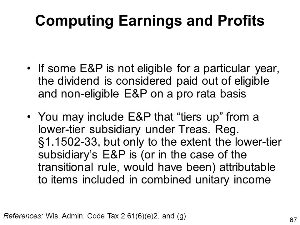 67 If some E&P is not eligible for a particular year, the dividend is considered paid out of eligible and non-eligible E&P on a pro rata basis You may