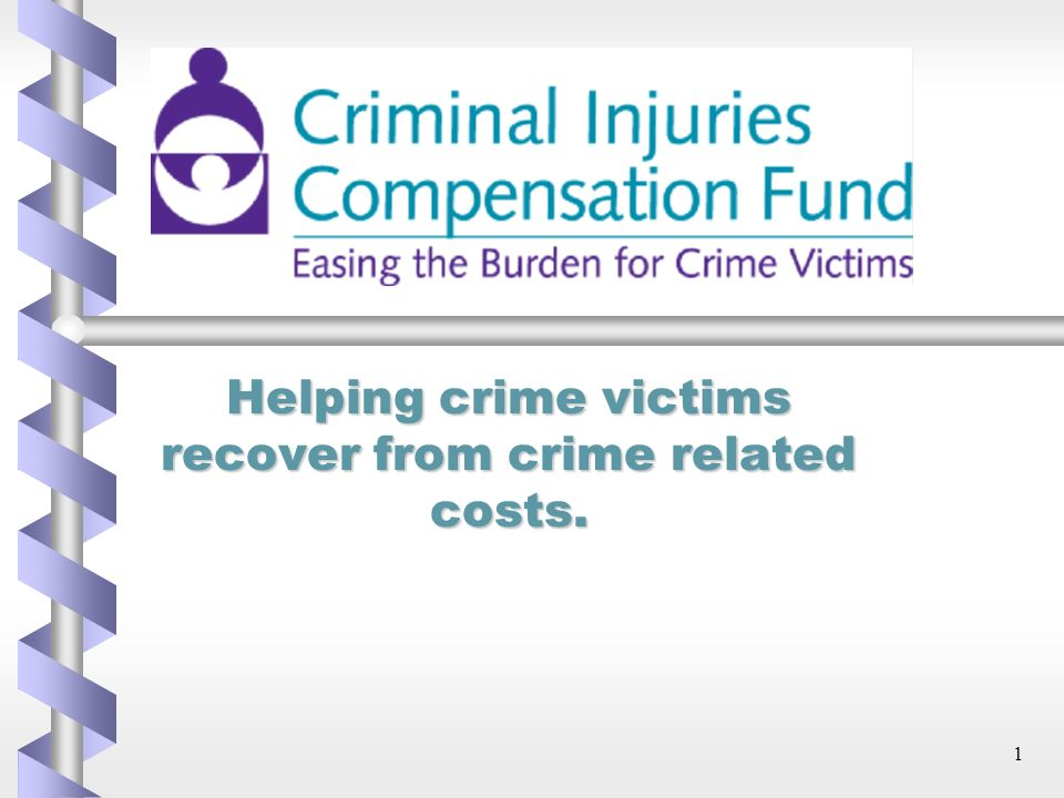 1 Helping crime victims recover from crime related costs.