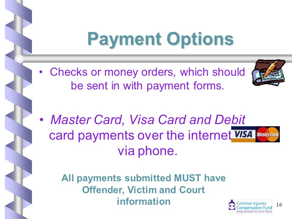 16 Payment Options Checks or money orders, which should be sent in with payment forms.