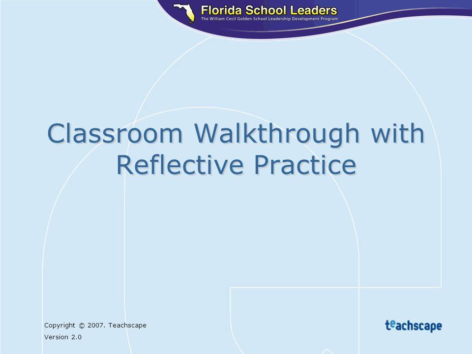 Copyright © 2007. Teachscape Version 2.0 Classroom Walkthrough with Reflective Practice