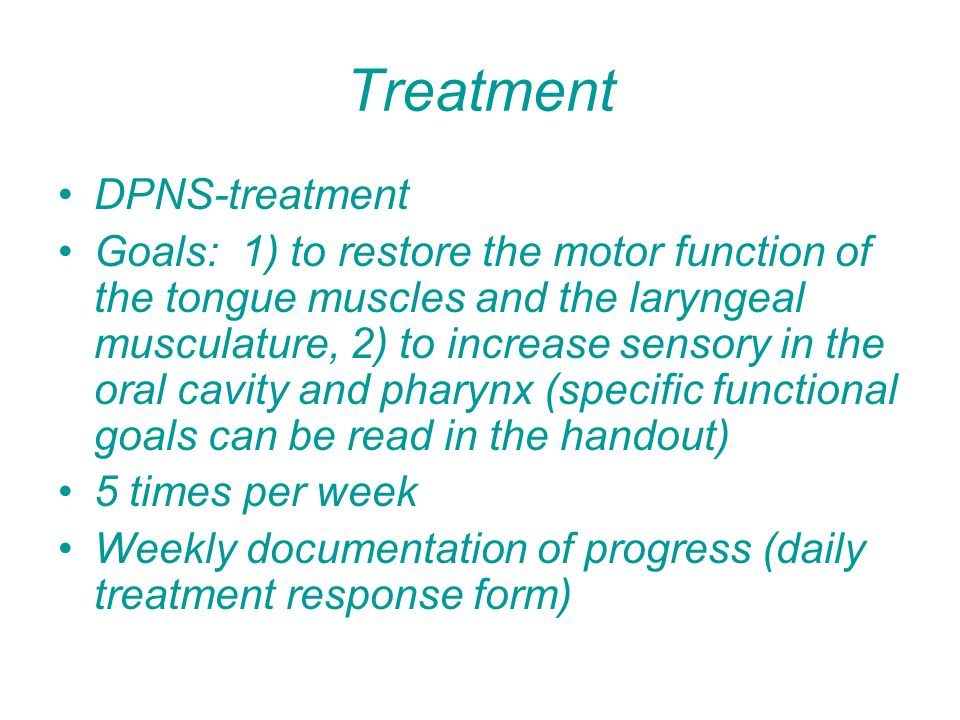 Treatment DPNS-treatment Goals: 1) to restore the motor function of the tongue muscles and the laryngeal musculature, 2) to increase sensory in the or