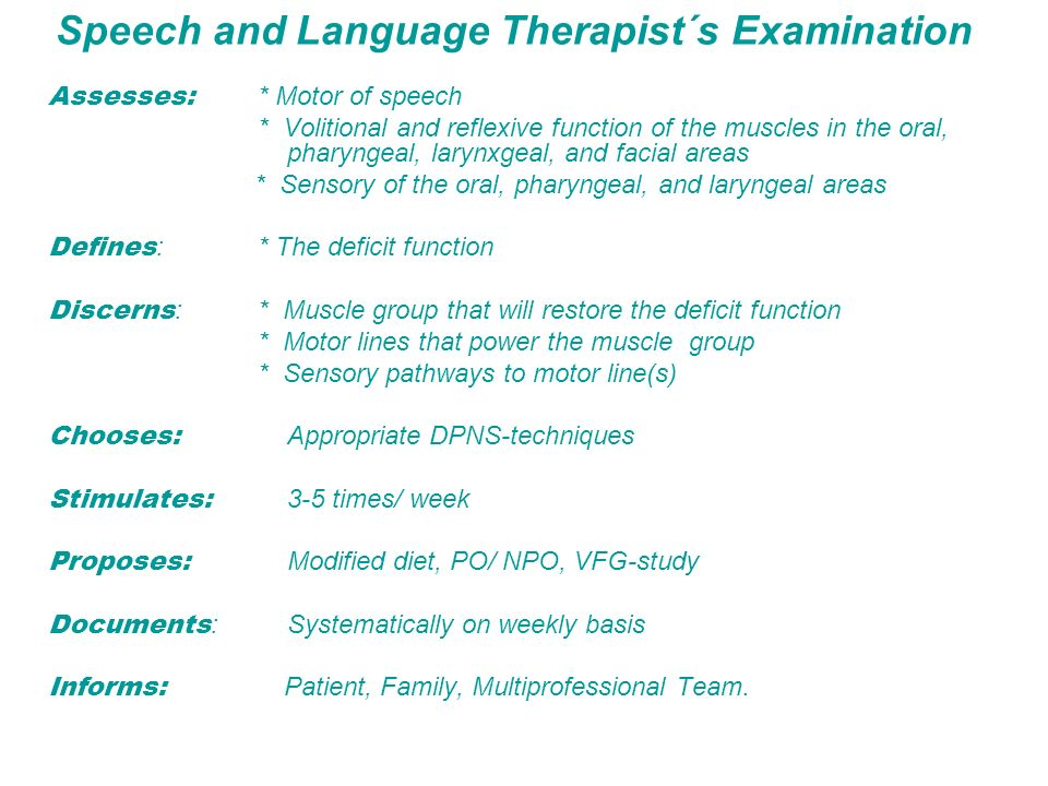 Speech and Language Therapist´s Examination Assesses: * Motor of speech * Volitional and reflexive function of the muscles in the oral, pharyngeal, la