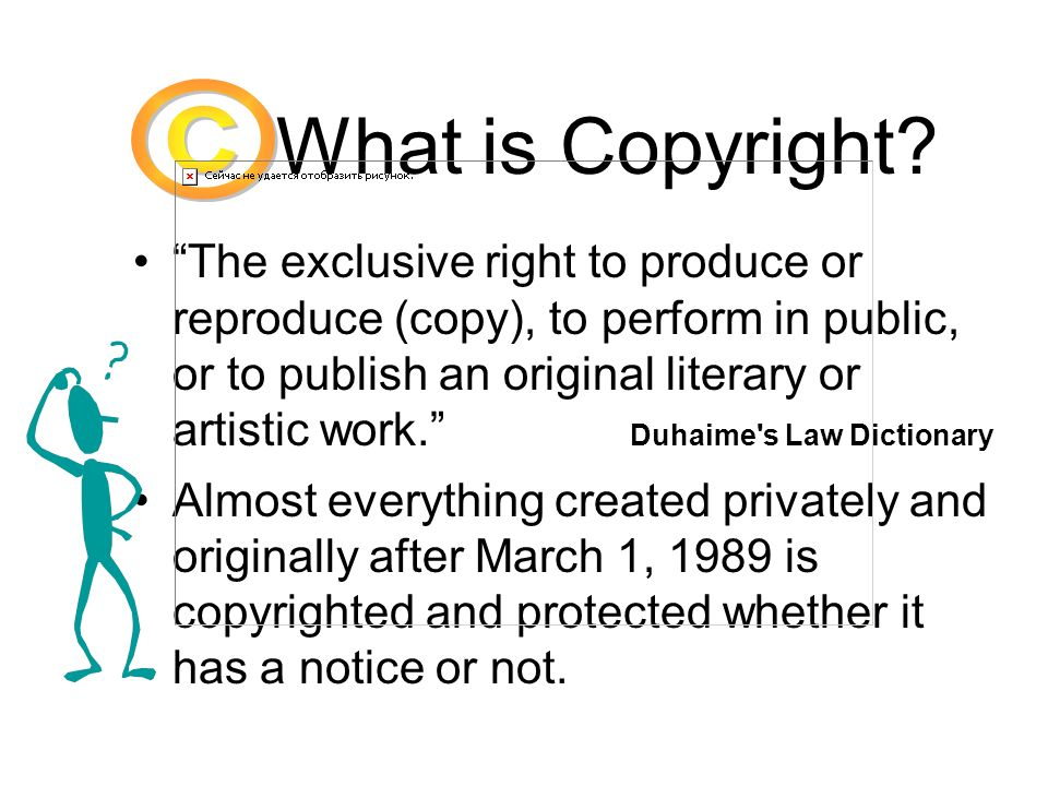 What is Copyright? The exclusive right to produce or reproduce (copy), to perform in public, or to publish an original literary or artistic work. Duha