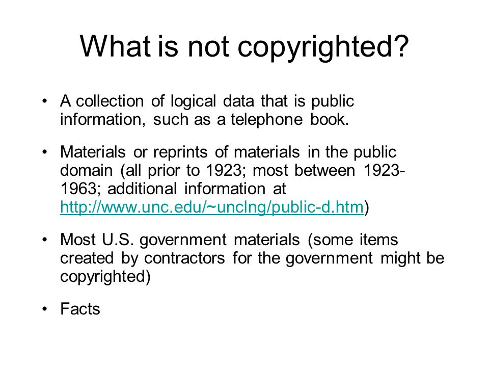 What is not copyrighted? A collection of logical data that is public information, such as a telephone book. Materials or reprints of materials in the