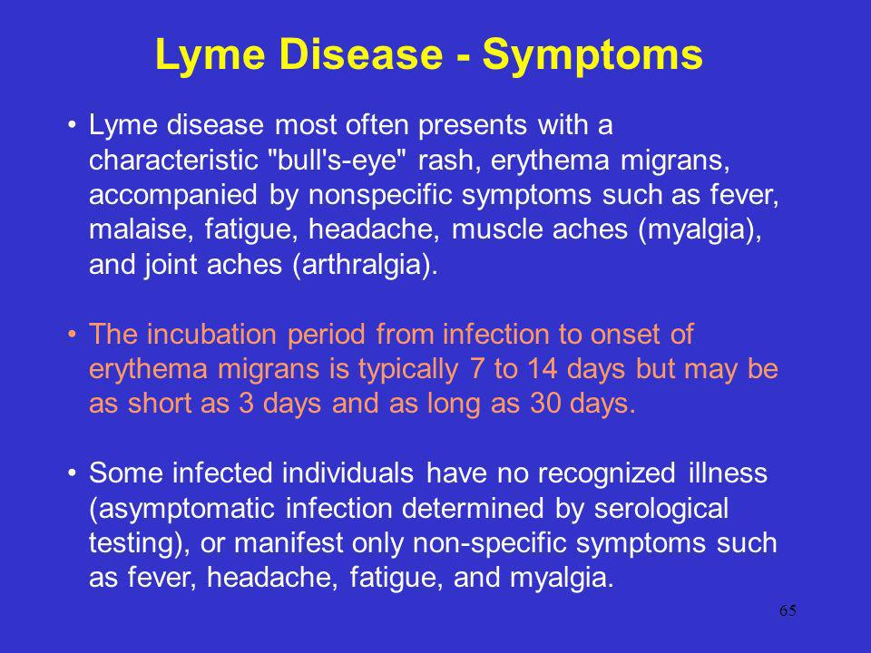 65 Lyme Disease - Symptoms Lyme disease most often presents with a characteristic