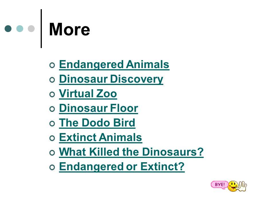 More Endangered Animals Dinosaur Discovery Virtual Zoo Dinosaur Floor The Dodo Bird Extinct Animals What Killed the Dinosaurs? Endangered or Extinct?