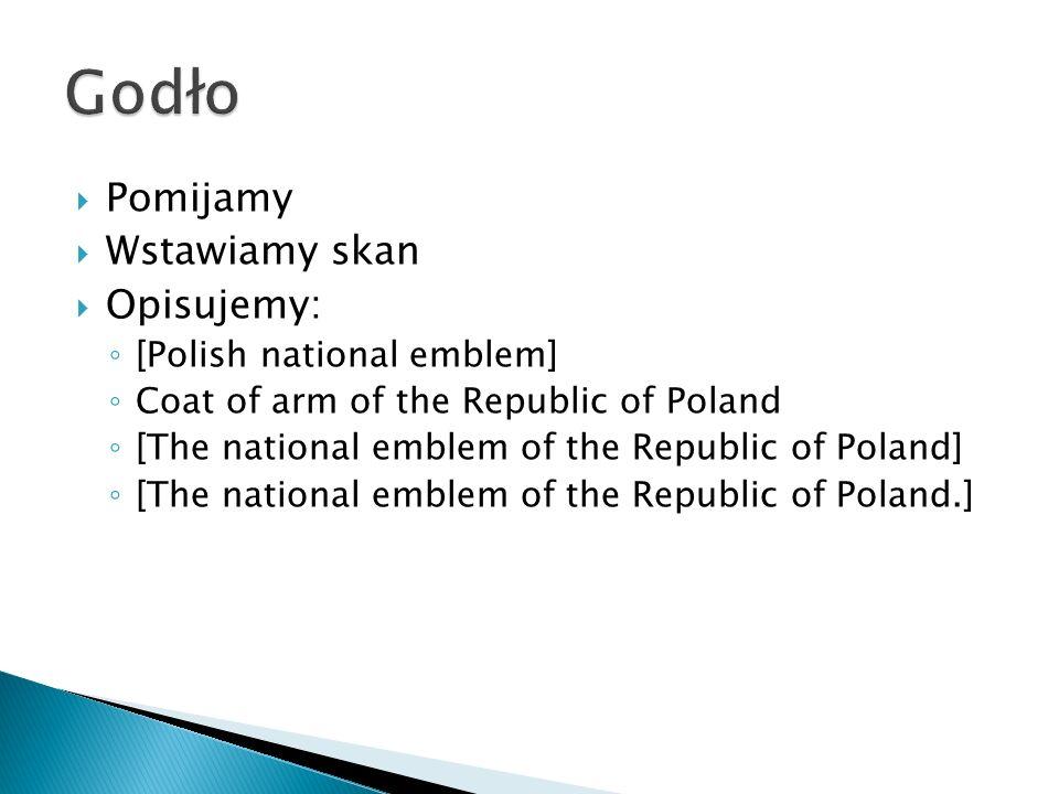 Pomijamy Wstawiamy skan Opisujemy: [Polish national emblem] Coat of arm of the Republic of Poland [The national emblem of the Republic of Poland] [The