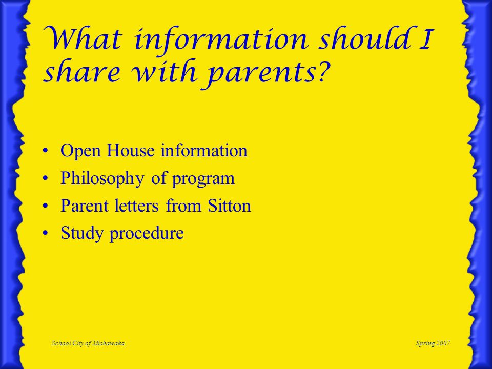 School City of MishawakaSpring 2007 What information should I share with parents? Open House information Philosophy of program Parent letters from Sit