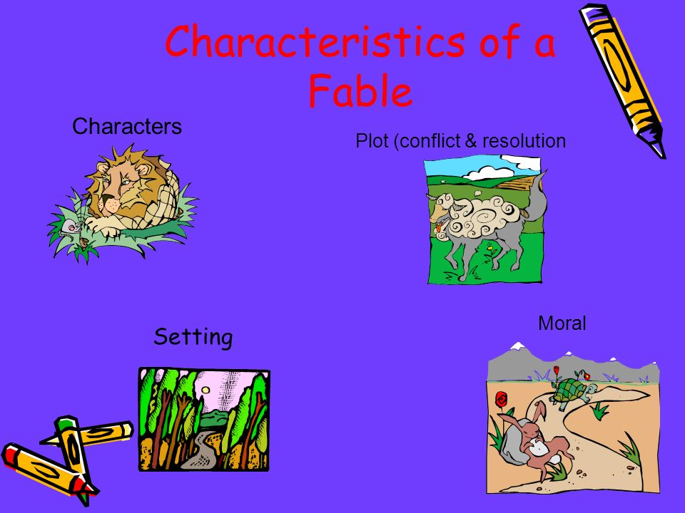 Characteristics of a Fable Setting Characters Plot (conflict & resolution Moral