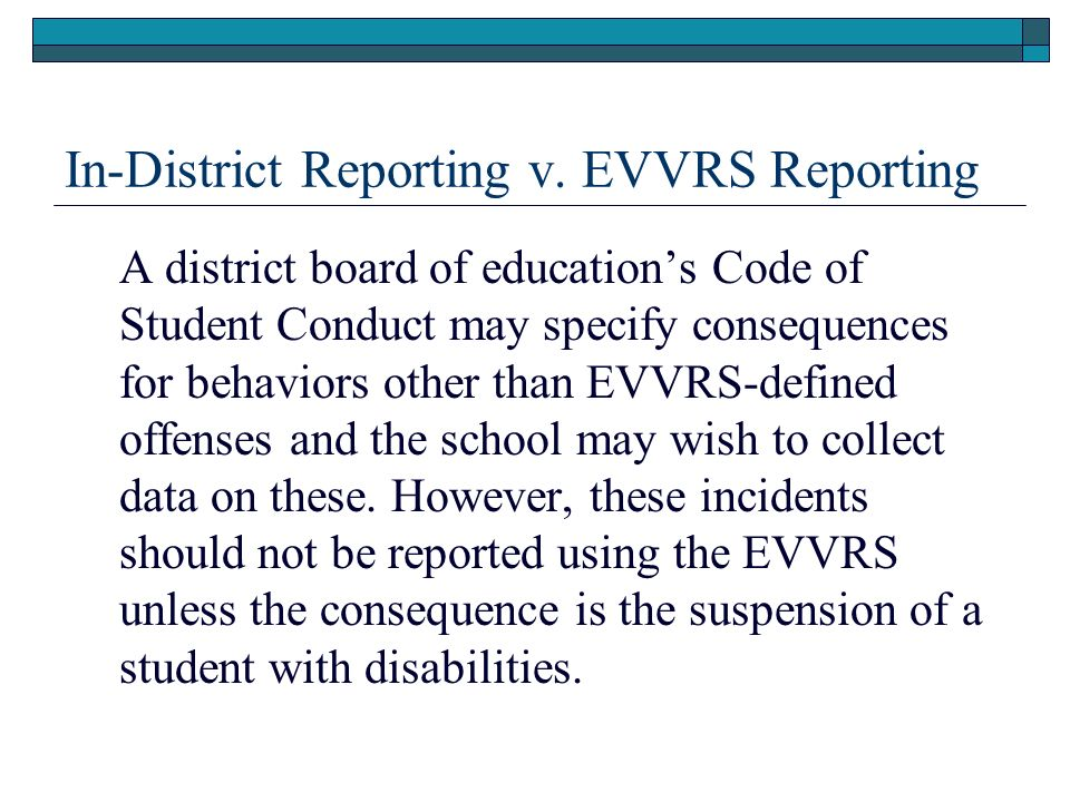 In-District Reporting v. EVVRS Reporting A district board of educations Code of Student Conduct may specify consequences for behaviors other than EVVR