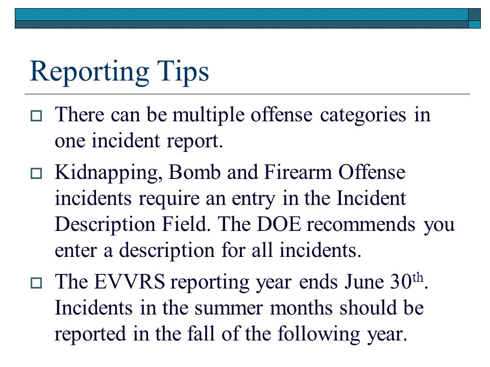 Reporting Tips There can be multiple offense categories in one incident report. Kidnapping, Bomb and Firearm Offense incidents require an entry in the