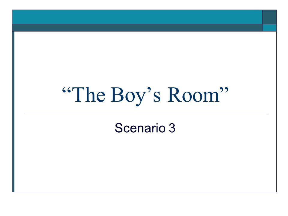 The Boys Room Scenario 3