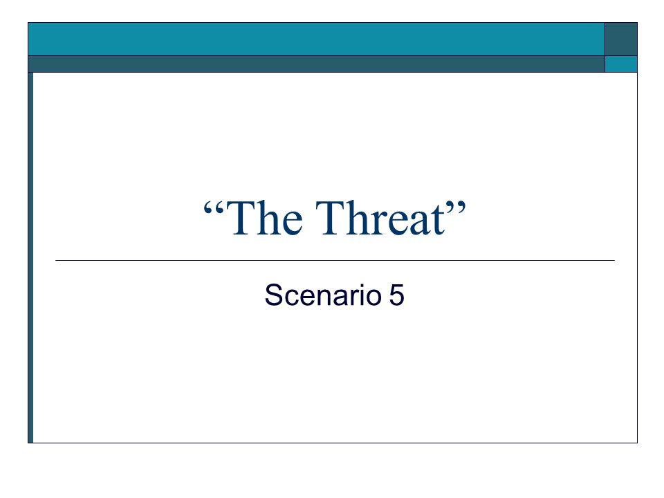 The Threat Scenario 5