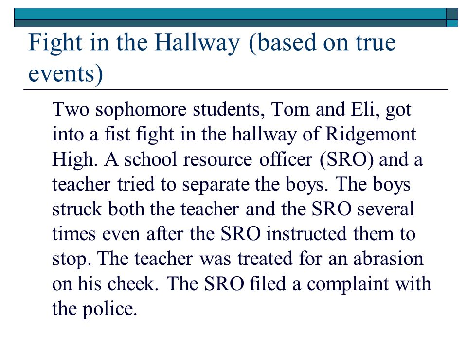 Fight in the Hallway (based on true events) Two sophomore students, Tom and Eli, got into a fist fight in the hallway of Ridgemont High. A school reso