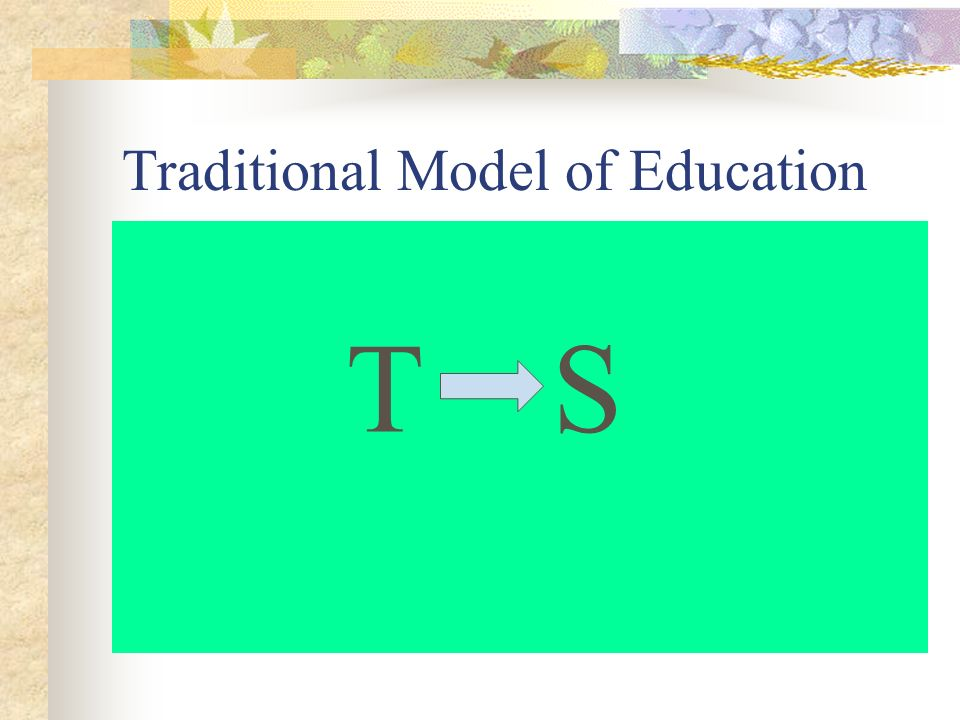 Traditional Model of Education T S