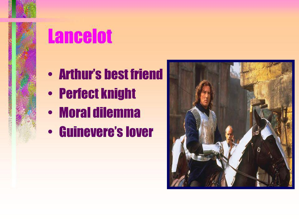 Guinevere Ideal of courtly love Inspiration of knights quests Affair with Lancelot Downfall of Camelot
