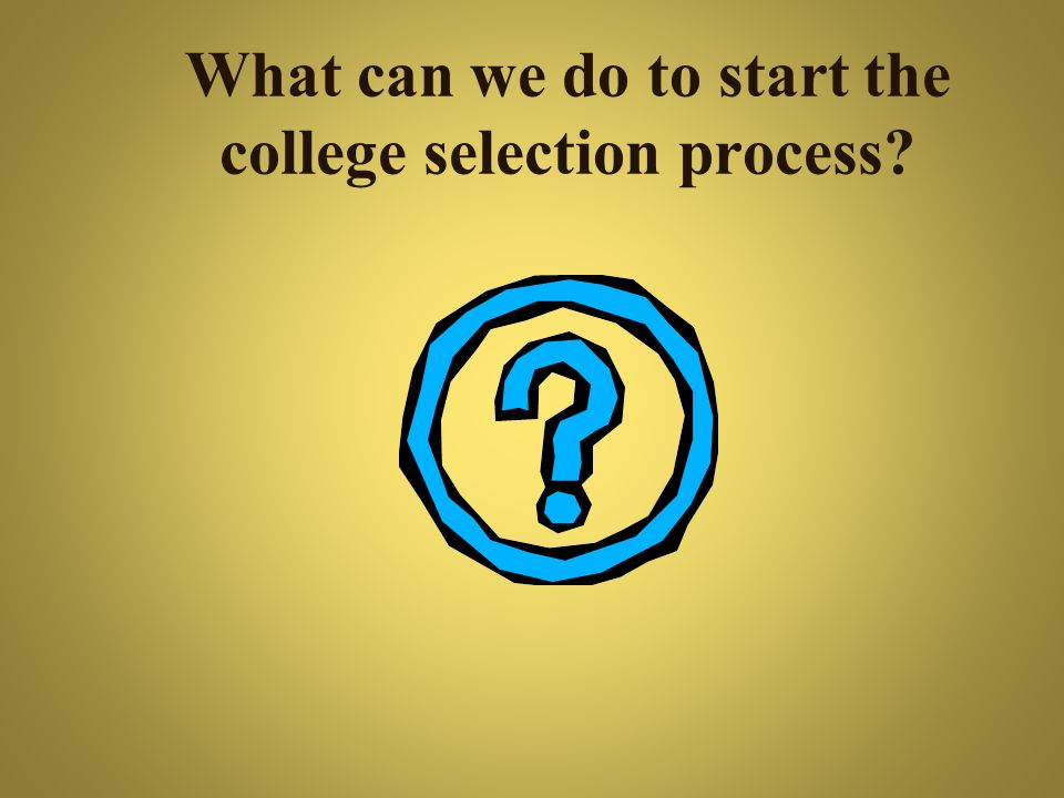 What can we do to start the college selection process?