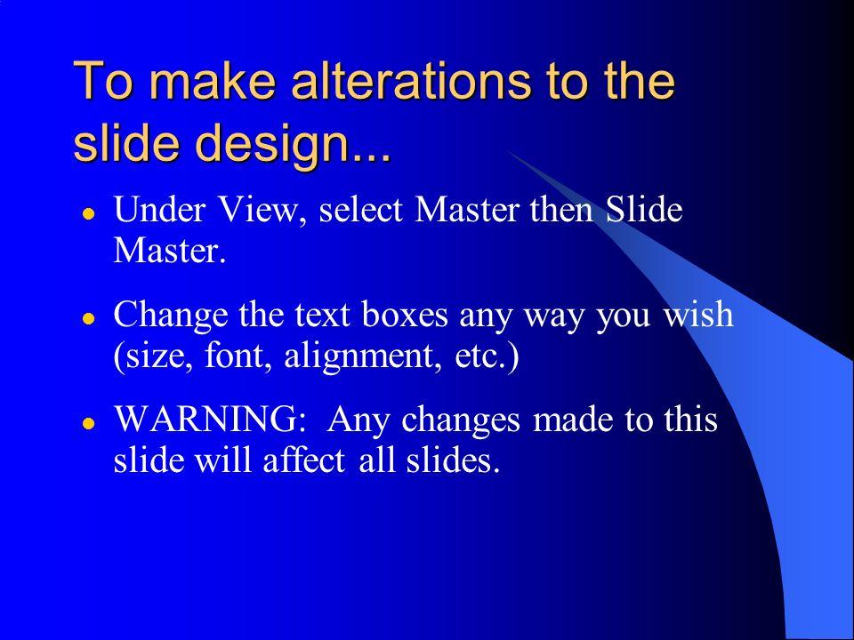 To rearrange the slides... l Under View, select Slide Sorter. l Drag the slides to the desired order.