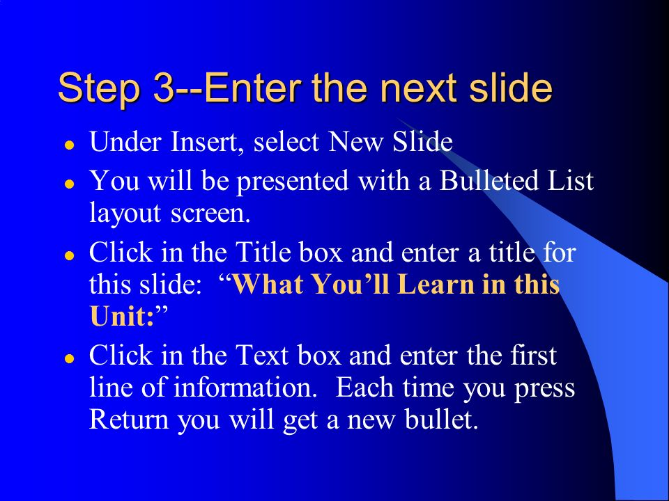Step 2--Enter the Title Slide text l When you launch PowerPoint, the first slide you see is a Title Slide. l Click on the Title box to enter the title
