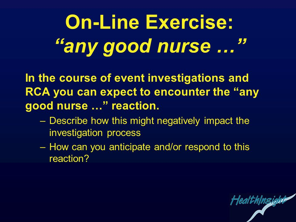 On-Line Exercise: any good nurse … In the course of event investigations and RCA you can expect to encounter the any good nurse … reaction. –Describe