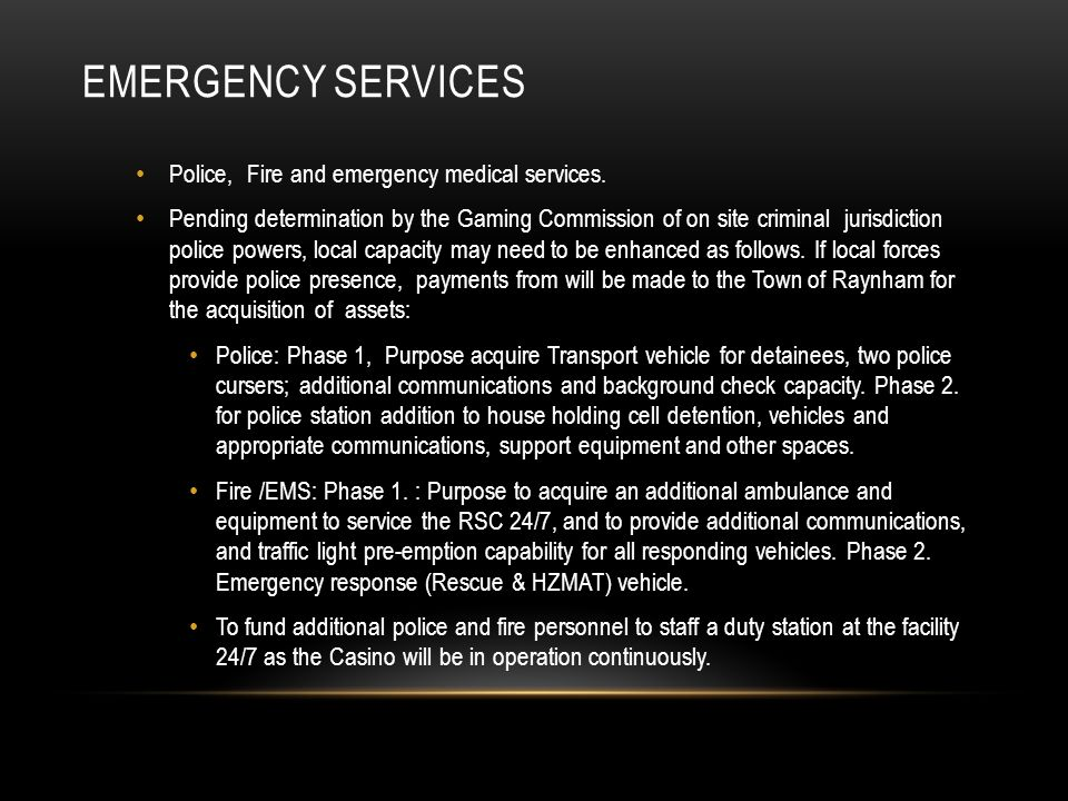 EMERGENCY SERVICES Police, Fire and emergency medical services. Pending determination by the Gaming Commission of on site criminal jurisdiction police
