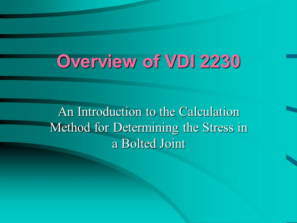 Overview of VDI 2230 An Introduction to the Calculation Method for Determining the Stress in a Bolted Joint